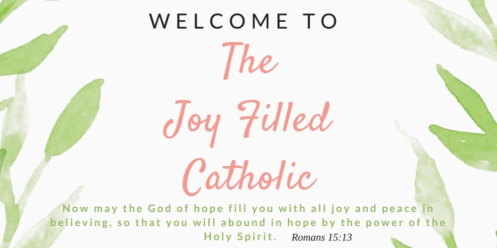 Welcome to The Joy Filled Catholic